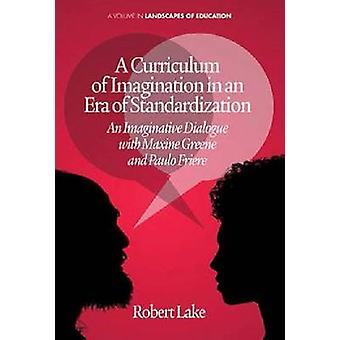 Een leerplan van verbeelding in een tijd van standaardisatie een fantasierijke dialoog met Maxine Greene en Paulo Freire door Lake & Robert