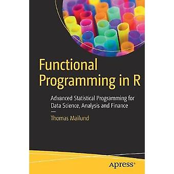 Functional Programming in R  Advanced Statistical Programming for Data Science Analysis and Finance by Mailund & Thomas