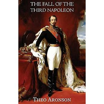 The Fall of the Third Napoleon by Aronson & Theo