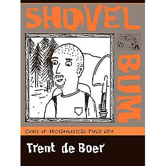 Shovel Bum Comix of Archaeological Field Life by de Boer & Trent