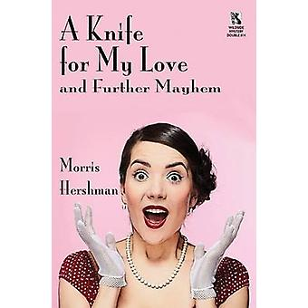 A Knife for My Love and Further Mayhem  Silent Treatment and Other Stories Wildside Mystery Double 14 by Hershman & Morris