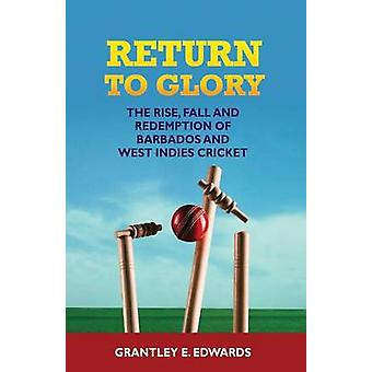 Return to Glory The Rise Fall and Redemption of Barbados and West Indies Cricket by Edwards & Kwaku Grantley E