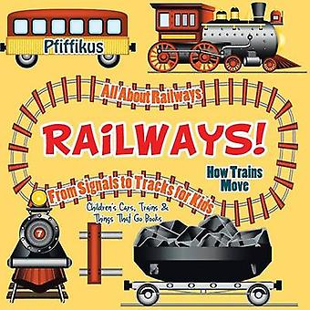 Railways How Trains Move  All about Railways From Signals to Tracks for Kids  Childrens Cars Trains  Things That Go Books by Pfiffikus