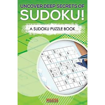 Uncover Deep Secrets Of Sudoku A Sudoku Puzzle Book by Brain Jogging Puzzles
