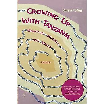 Growing Up With Tanzania. Memories Musings and Maths by Hirji & Karim F.