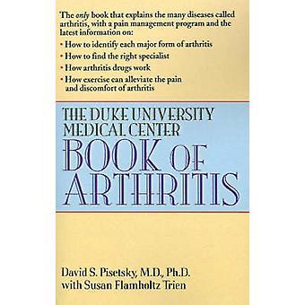 The Duke University Medical Center Book of Arthritis by Pisetsky & David S.