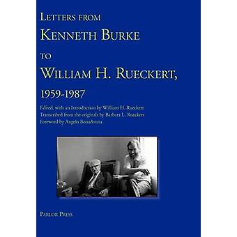 Letters from Kenneth Burke to William H. Rueckert 19591987 by Burke & Kenneth