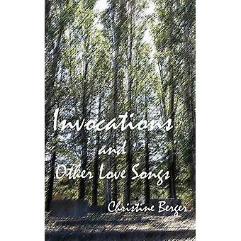 Invocations and Other Love Songs by Berger & Christine