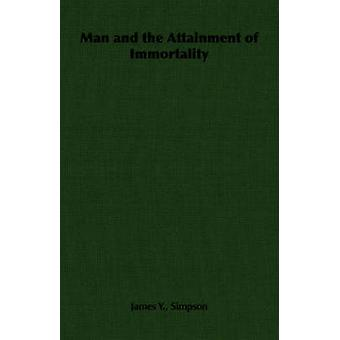 Man and the Attainment of Immortality by Simpson & James Y.