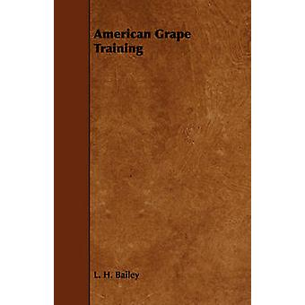 American Grape Training by Bailey & L. H.