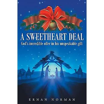 A Sweetheart Deal Gods incredible offer in his unspeakable gift by Norman & Ernan