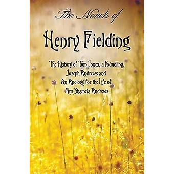 The Novels of Henry Fielding including The History of Tom Jones a Foundling Joseph Andrews and An Apology for the Life of Mrs Shamela Andrews by Fielding & Henry