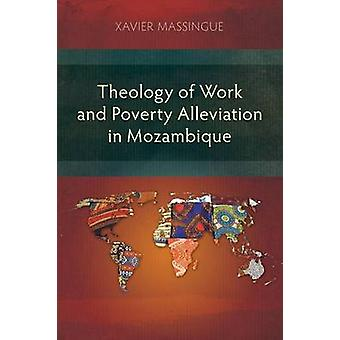 Theology of Work and Poverty Alleviation in Mozambique by Massingue & Xavier