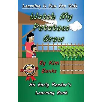Watch My Potatoes Grow An Early Readers Learning Book by Banks & Kim