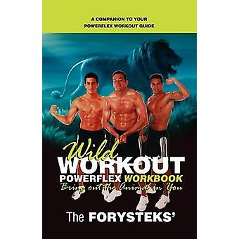 Wild Workout Powerflex Workbook by The Forysteks