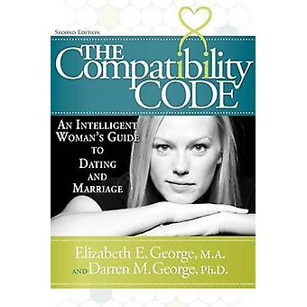 The Compatibility Code An Intelligent Womans Guide to Dating and Marriage. Second Edition by George & Elizabeth E