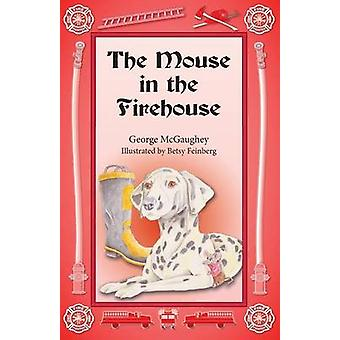 The Mouse in the Firehouse Once upon a time in a firehouse in a faroff city there lived a mouse. by McGaughey & George