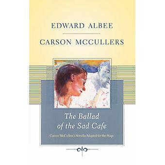 The Ballad of the Sad Cafe Carson McCullers Novella Adapted for the Stage by Albee & Edward