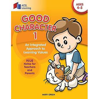 Good Character 1 An integrated approach to learning values by Green & Mary