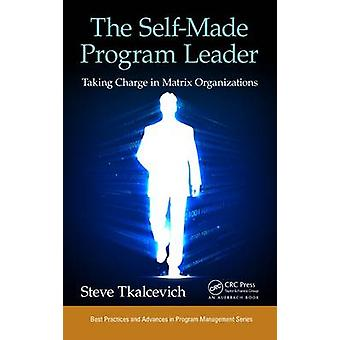 The Self-Made Program Leader - Taking Charge in Matrix Organizations b