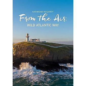 From the Air - Ireland's Wild Atlantic Way by Raymond Fogarty - 97817