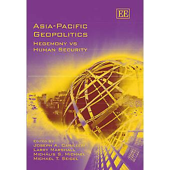 Asia-Pacific Geopolitics - Hegemony Vs Human Security by Joseph A. Cam