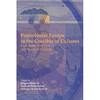Postcolonial Europe in the Crucible of Cultures - Reckoning with God i