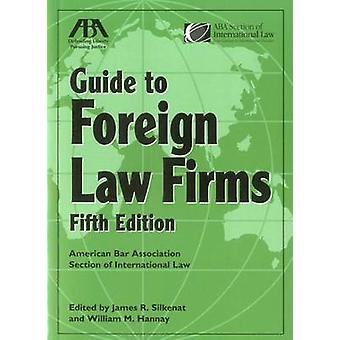 ABA Guide to Foreign Law Firms (5th) by James R Silkenat - William M