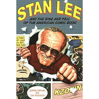 Stan Lee and the Rise and Fall of the American Comic Book by Jordan R