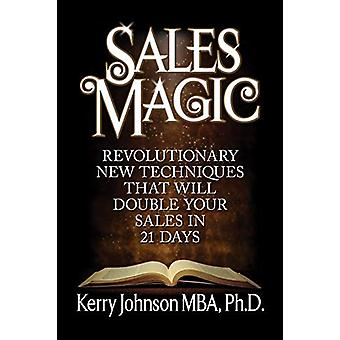 Sales Magic - Revolutionary New Techniques That Will Double Your Sales