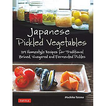 Japanese Pickled Vegetables - 130 Homestyle Recipes for Traditional Br