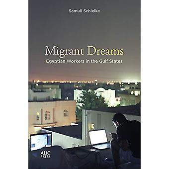 Migrant Dreams - Egyptian Workers in the Gulf States by Samuli Schielk