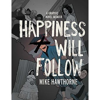 Happiness Will Follow by Hawthorne & Mike