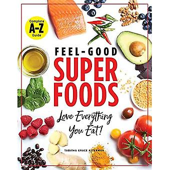 Superfoods A-z: The Feel-Good Guide to the Foods You Already Love