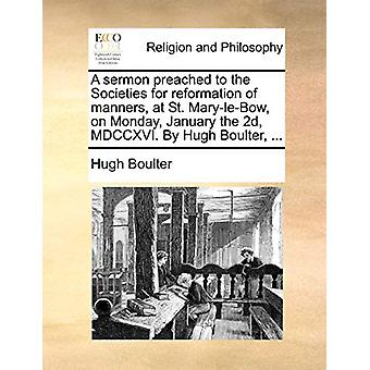 A Sermon Preached to the Societies for Reformation of Manners - at St