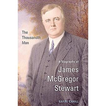 The Thousandth Man - A Biography of James McGregor Stewart by Barry Ca