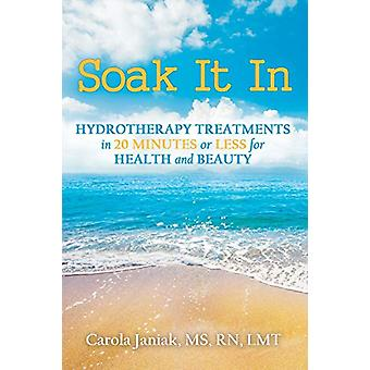 Soak It In - Hydrotherapy Treatments In 20 Minutes or Less for Health