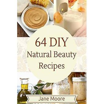 64 DIY Natural Beauty Recipes - How to Make Amazing Homemade Skin Care