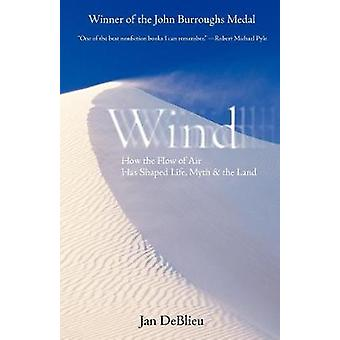 Wind - How the Flow of Air Has Shaped Life - Myth - and the Land by Ja