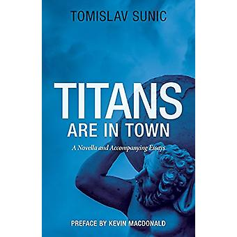Titans Are in Town - A Novella and Accompanying Essays by Tomislav Sun
