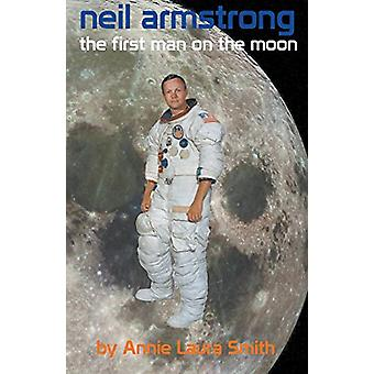 Neil Armstrong - First Man on the Moon by Annie Laura Smith - 9781938