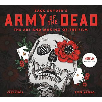 Army of the Dead A Film by Zack Snyder The Making of the Film by Peter Aperlo