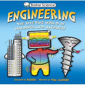 Engineering  The Riveting World of Buildings and Machines by Tom Jackson
