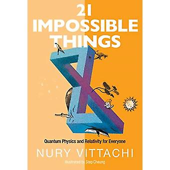 21 Impossible Things Quantum Physics And Relativity For Everyone by Vittachi & Nury Hong Kong Polytechnic Univ & Hong Kong