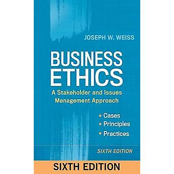 Business Ethics A Stakeholder and Issues Management Approac by Joseph Weiss