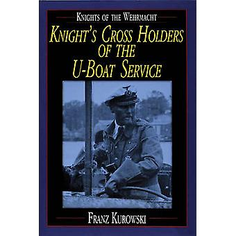 Knights of the Wehrmacht - Knight's Cross Holders of the U-Boat Servic
