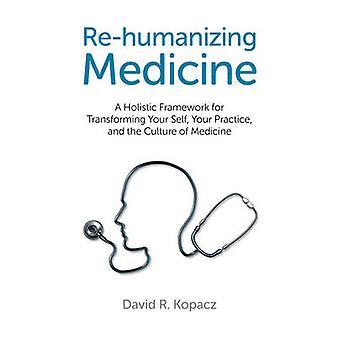 Uudelleen inhimillisiksi lääketiede - ensimmäinen kokonaisvaltainen viitekehys muuttaa Se