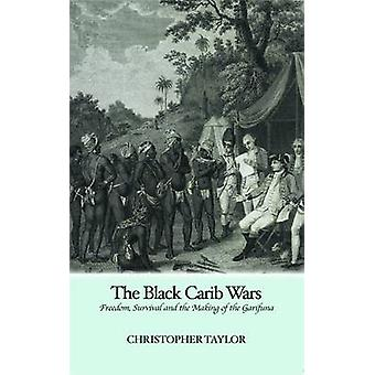 The Black Carib Wars - Freedom - Survival and the Making of the Garifu