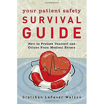 Your Patient Safety Survival Guide - How to Protect Yourself and Other