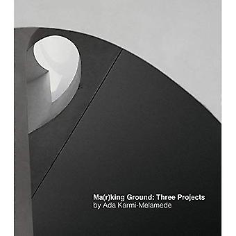 Ma(r)king Ground: Three Projects